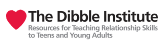 The Dibble Institute: Resources for Teaching Relationship Skills to Teens and Young Adults