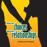 Healthy Choices, Healthy Relationships – Instructor's Kit